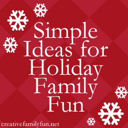 Simple Ideas for Holiday Family Fun