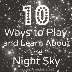 10 Ways to Play and Learn About the Night Sky