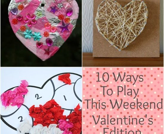 10 Ways to Play This Weekend ~ All About Valentine's Day