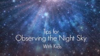 Tips for Observing the Night Sky for Kids